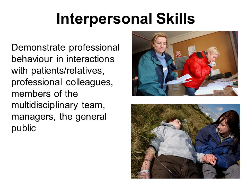 Interpersonal Skills Demonstrate professional behaviour in interactions with patients/relatives, professional colleagues, members of the multidisciplinary team, managers, the general public