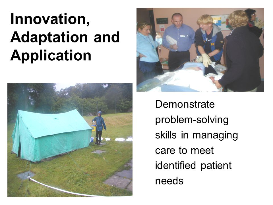 Demonstrate problem-solving skills in managing care to meet identified patient needs Innovation, Adaptation and Application