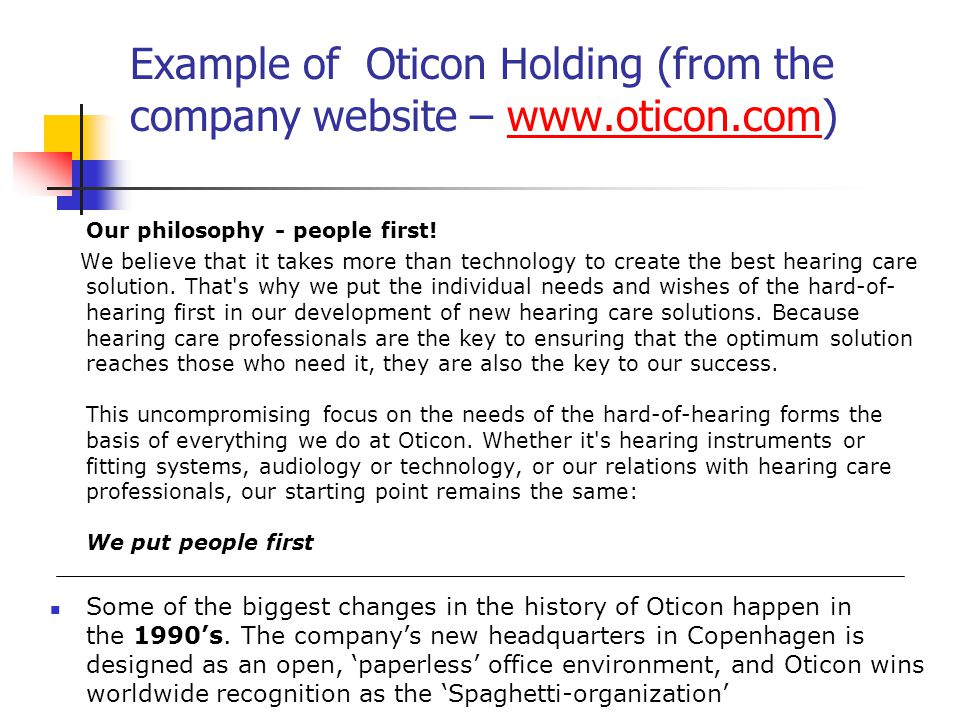 Example of Oticon Holding (from the company website – www.oticon.com)www.oticon.com Our philosophy - people first.
