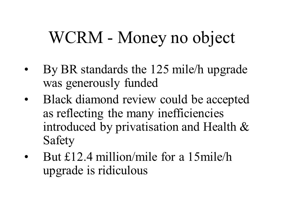 WCRM - Money no object By BR standards the 125 mile/h upgrade was generously funded Black diamond review could be accepted as reflecting the many inef