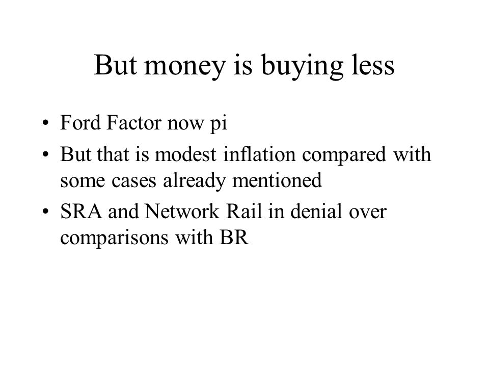 But money is buying less Ford Factor now pi But that is modest inflation compared with some cases already mentioned SRA and Network Rail in denial ove