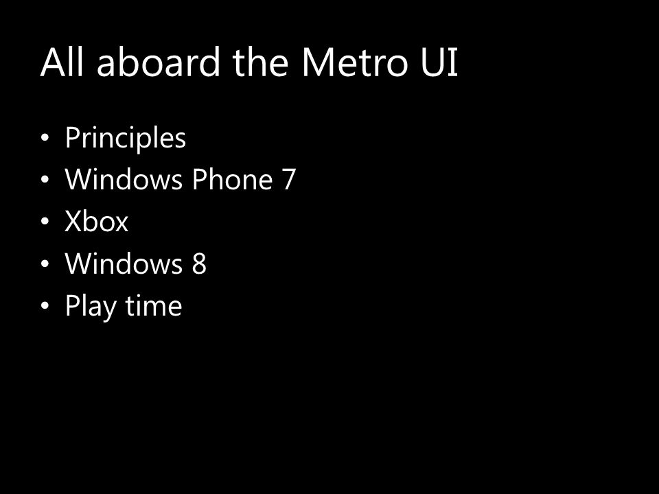 All aboard the Metro UI Principles Windows Phone 7 Xbox Windows 8 Play time