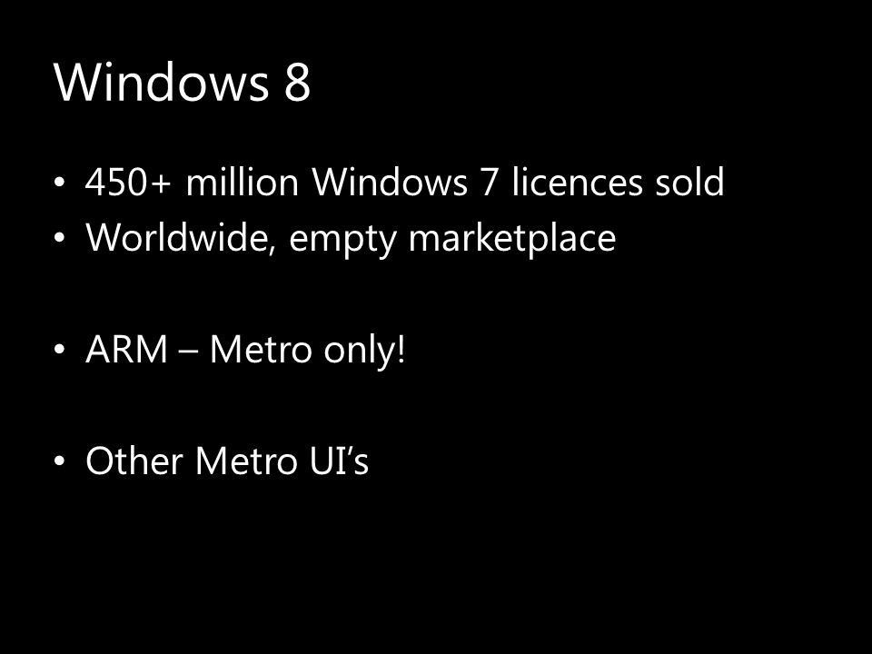 450+ million Windows 7 licences sold Worldwide, empty marketplace ARM – Metro only.