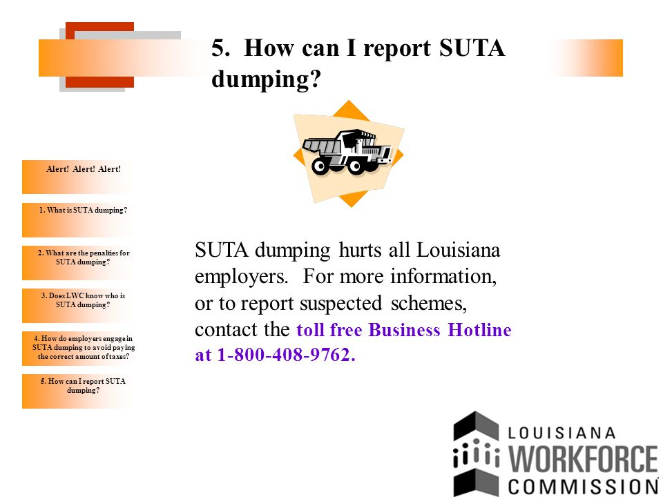 Alert! Alert! Alert! 1. What is SUTA dumping? 2. What are the penalties for SUTA dumping? 3. Does LWC know who is SUTA dumping? 4. How do employers en