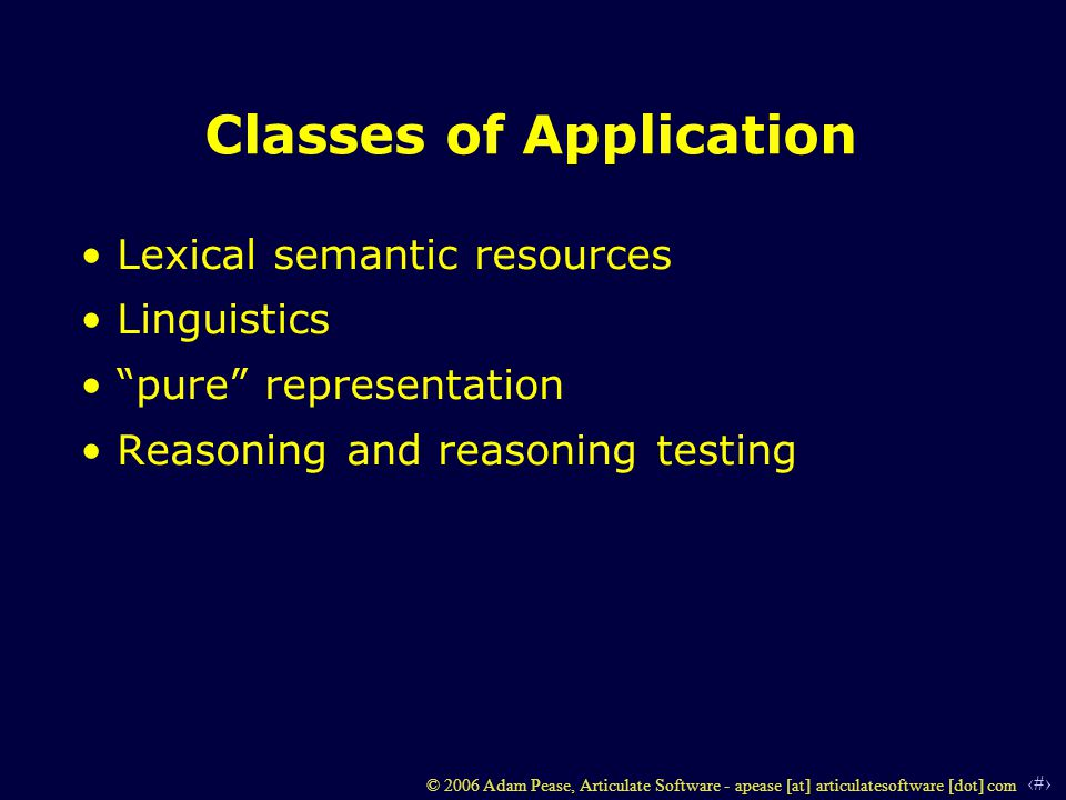4 © 2006 Adam Pease, Articulate Software - apease [at] articulatesoftware [dot] com Classes of Application Lexical semantic resources Linguistics pure representation Reasoning and reasoning testing