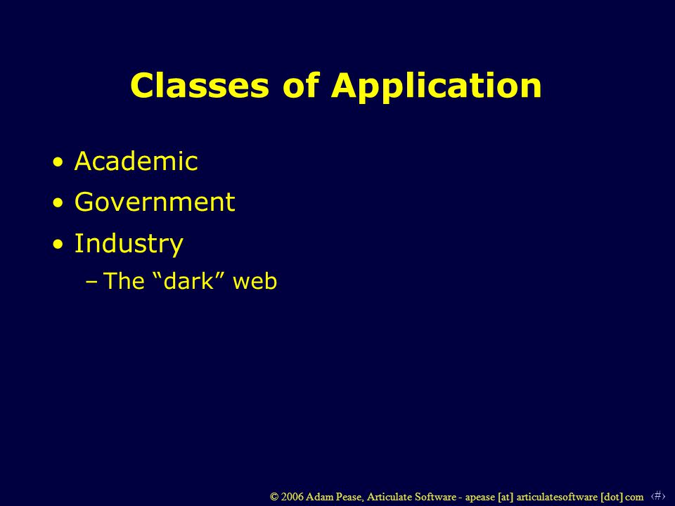 6 © 2006 Adam Pease, Articulate Software - apease [at] articulatesoftware [dot] com Classes of Application light use –Using the OWL or Protege versions heavy use –Use of the full KIF model