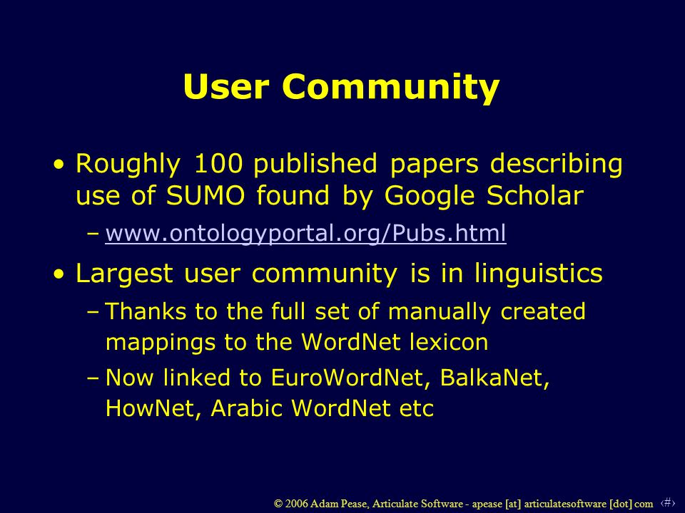 7 © 2006 Adam Pease, Articulate Software - apease [at] articulatesoftware [dot] com User Community Roughly 100 published papers describing use of SUMO