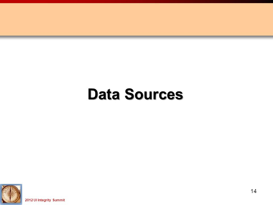 2012 UI Integrity Summit 14 Data Sources