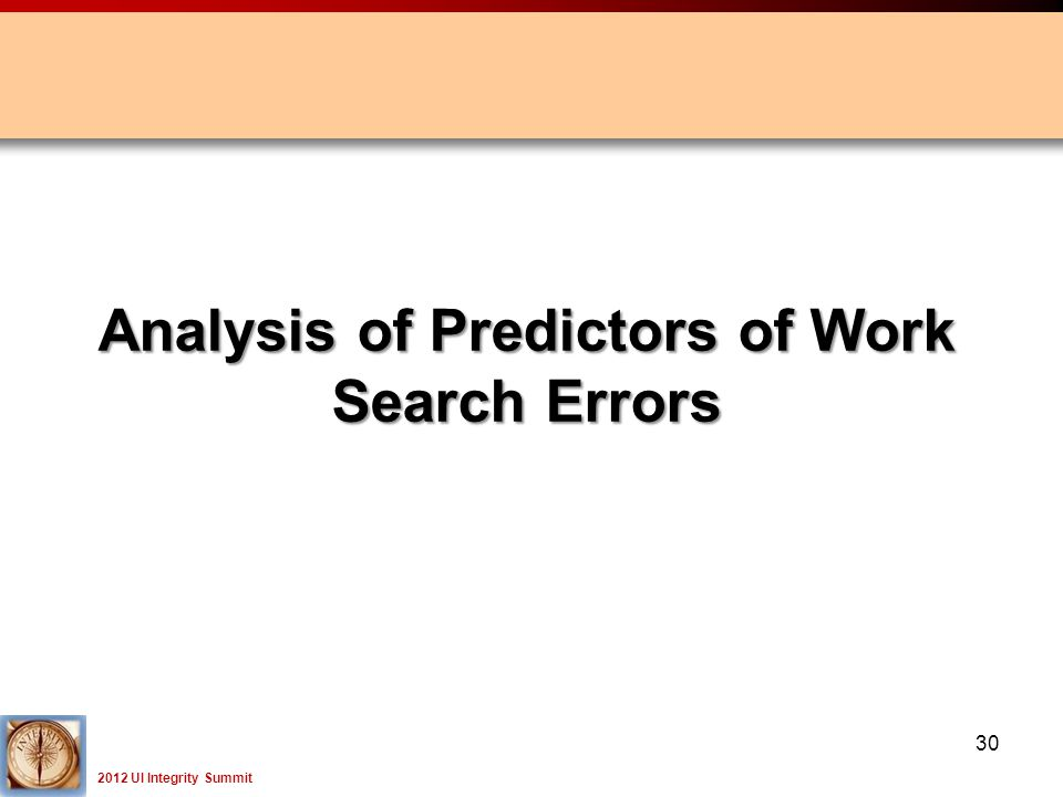 2012 UI Integrity Summit 30 Analysis of Predictors of Work Search Errors