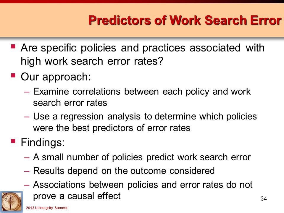 2012 UI Integrity Summit  Are specific policies and practices associated with high work search error rates.