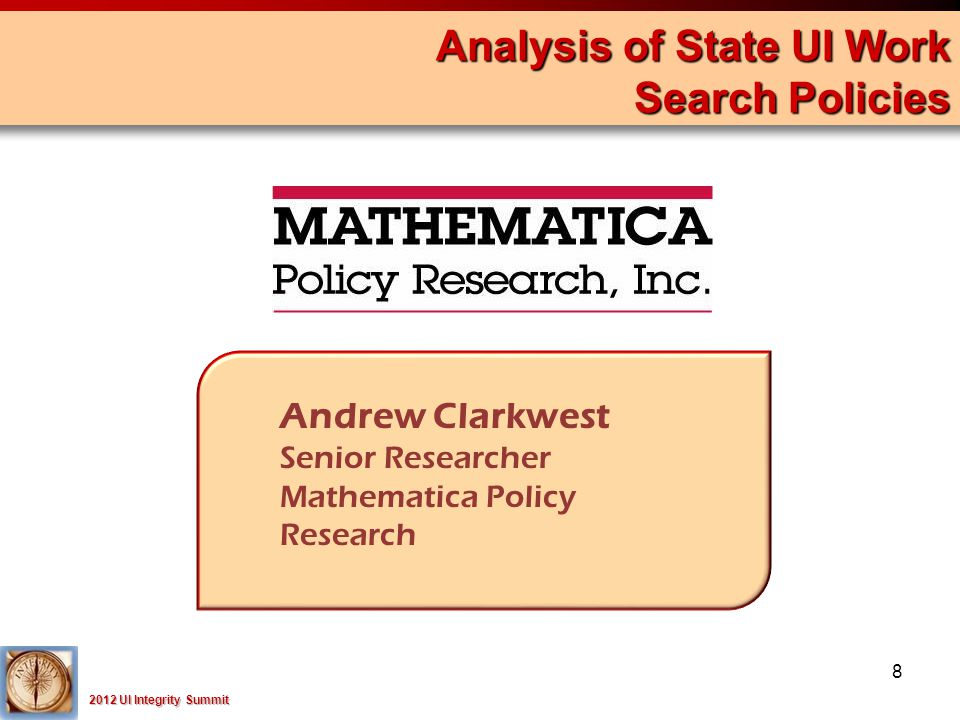 2012 UI Integrity Summit Analysis of State UI Work Search Policies Andrew Clarkwest Senior Researcher Mathematica Policy Research 8