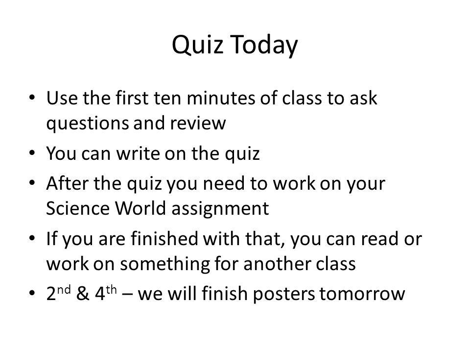 Quiz Today Use the first ten minutes of class to ask questions and review You can write on the quiz After the quiz you need to work on your Science Wo