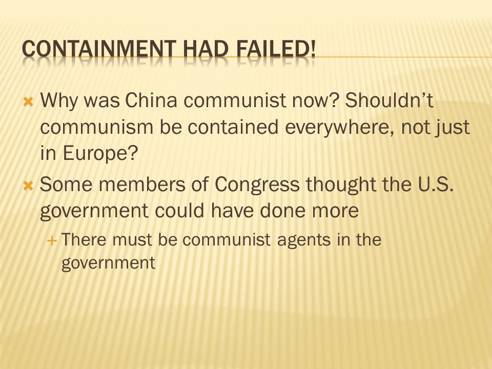  Why was China communist now? Shouldn't communism be contained everywhere, not just in Europe?  Some members of Congress thought the U.S. government