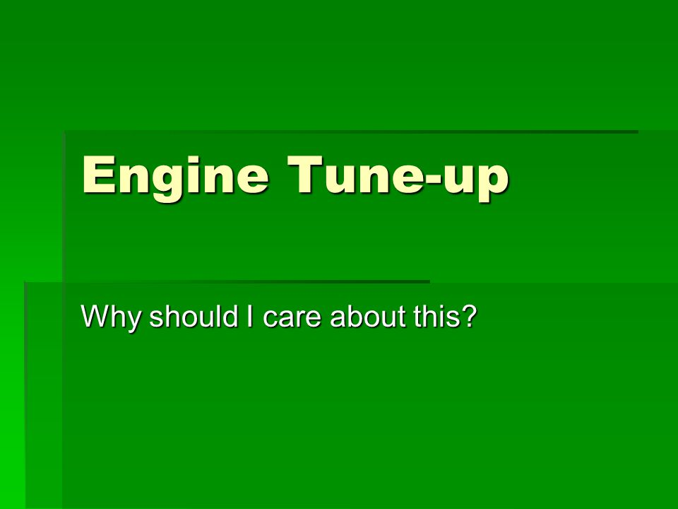Engine Tune-up Why should I care about this