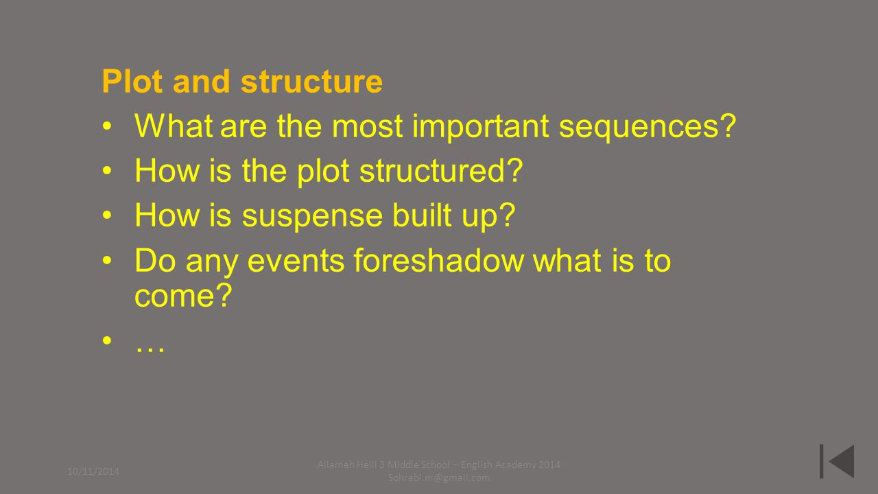 Plot and structure What are the most important sequences? How is the plot structured? How is suspense built up? Do any events foreshadow what is to co