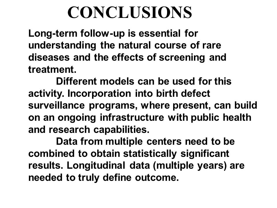 CONCLUSIONS Long-term follow-up is essential for understanding the natural course of rare diseases and the effects of screening and treatment. Differe