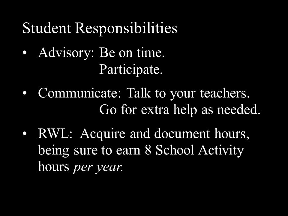 Student Responsibilities Advisory: Be on time. Participate. Communicate: Talk to your teachers. Go for extra help as needed. RWL:Acquire and document