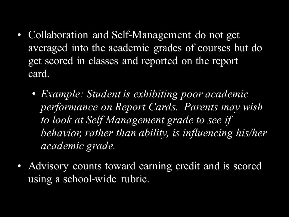 Collaboration and Self-Management do not get averaged into the academic grades of courses but do get scored in classes and reported on the report card.