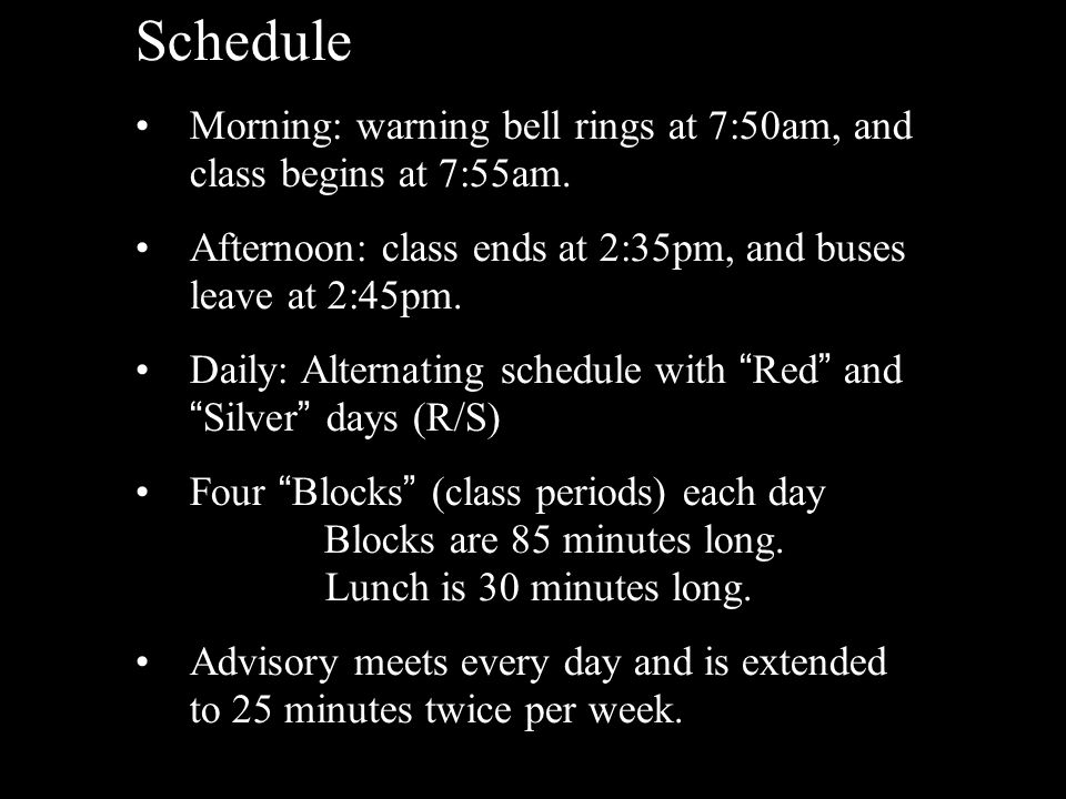 Schedule Morning: warning bell rings at 7:50am, and class begins at 7:55am. Afternoon: class ends at 2:35pm, and buses leave at 2:45pm. Daily: Alterna
