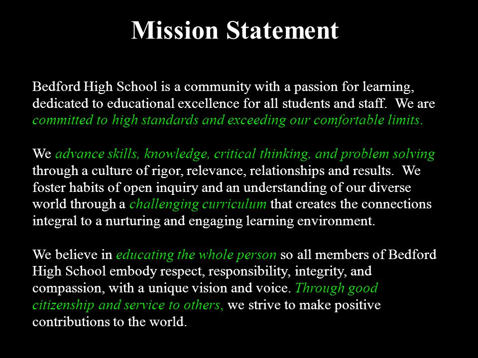 Mission Statement Bedford High School is a community with a passion for learning, dedicated to educational excellence for all students and staff. We a