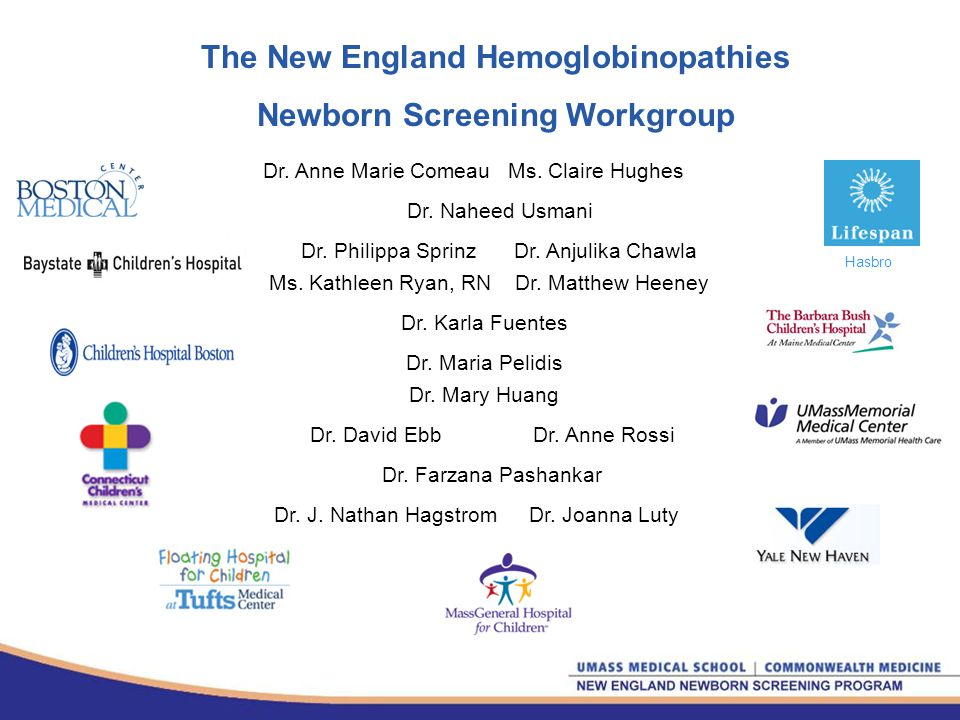 The New England Hemoglobinopathies Newborn Screening Workgroup Dr. Anne Marie ComeauMs. Claire Hughes Dr. Matthew HeeneyMs. Kathleen Ryan, RN Dr. Phil