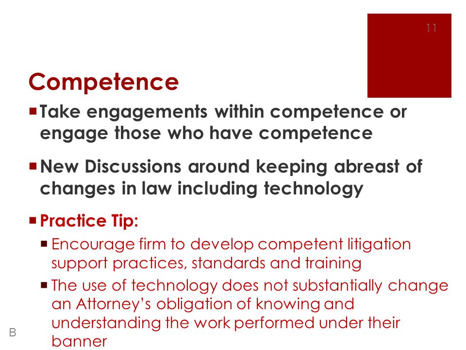 Competence  Take engagements within competence or engage those who have competence  New Discussions around keeping abreast of changes in law includi