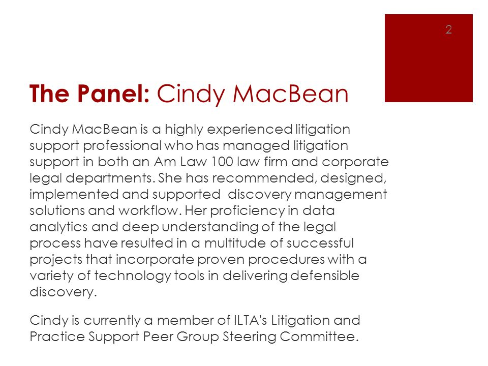 The Panel: Cindy MacBean Cindy MacBean is a highly experienced litigation support professional who has managed litigation support in both an Am Law 10