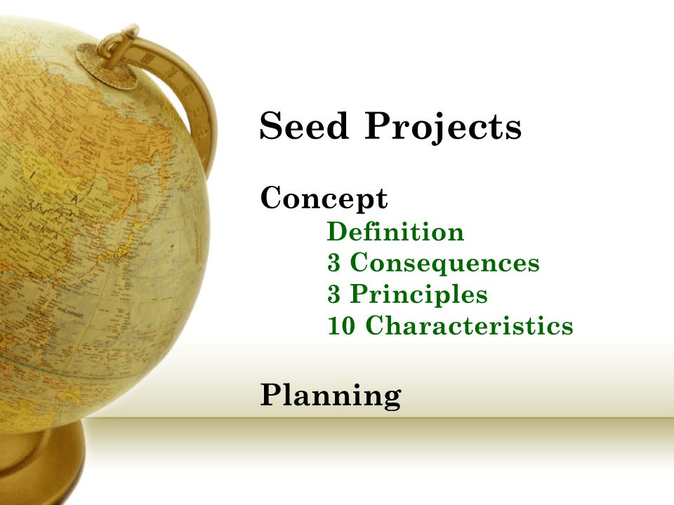 Seed Projects Concept Definition 3 Consequences 3 Principles 10 Characteristics Planning