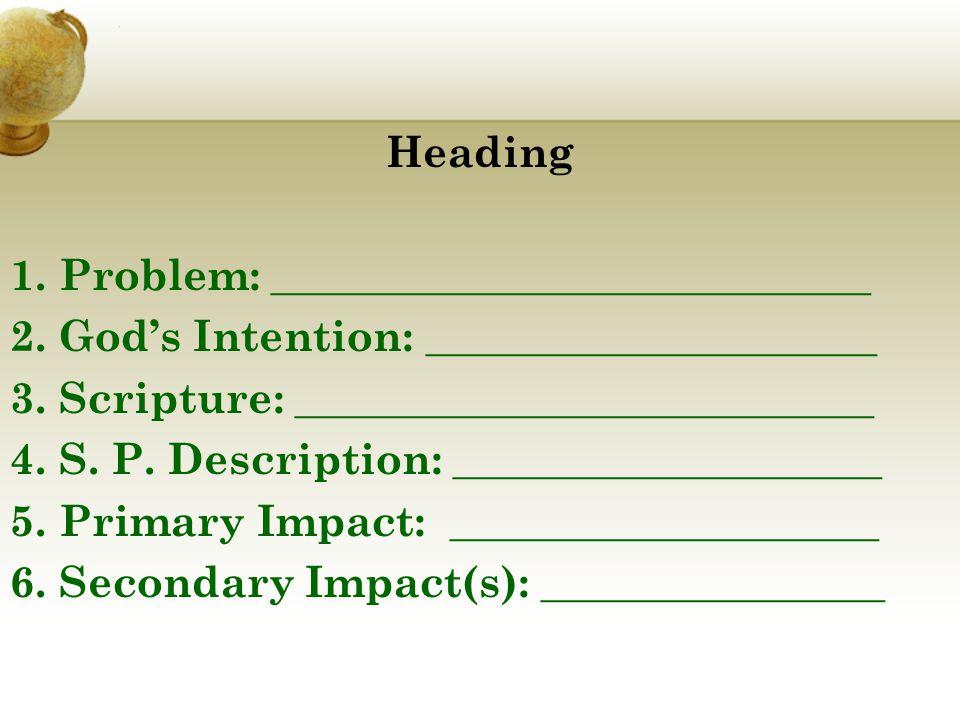 . Heading 1. Problem: ____________________________ 2. God's Intention: _____________________ 3. Scripture: ___________________________ 4. S. P. Descri