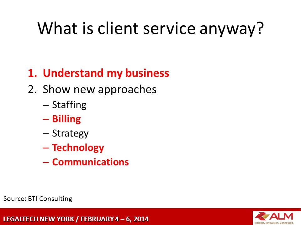 LEGALTECH NEW YORK / FEBRUARY 4 – 6, 2014 What is client service anyway.