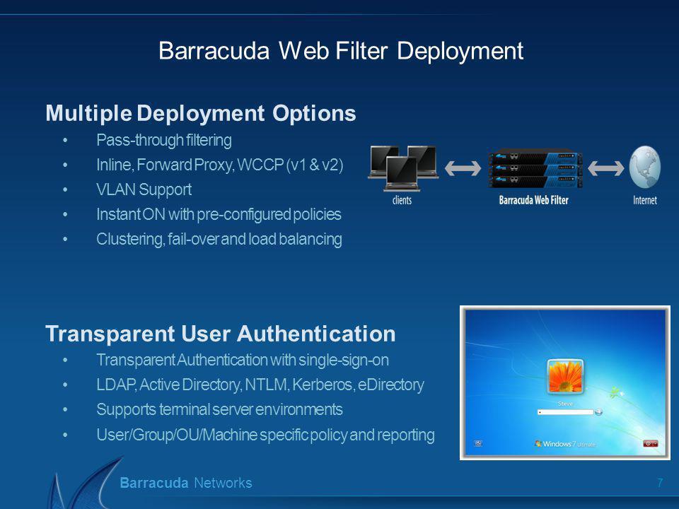 Barracuda Networks Barracuda Web Filter Deployment 7 Multiple Deployment Options Pass-through filtering Inline, Forward Proxy, WCCP (v1 & v2) VLAN Sup