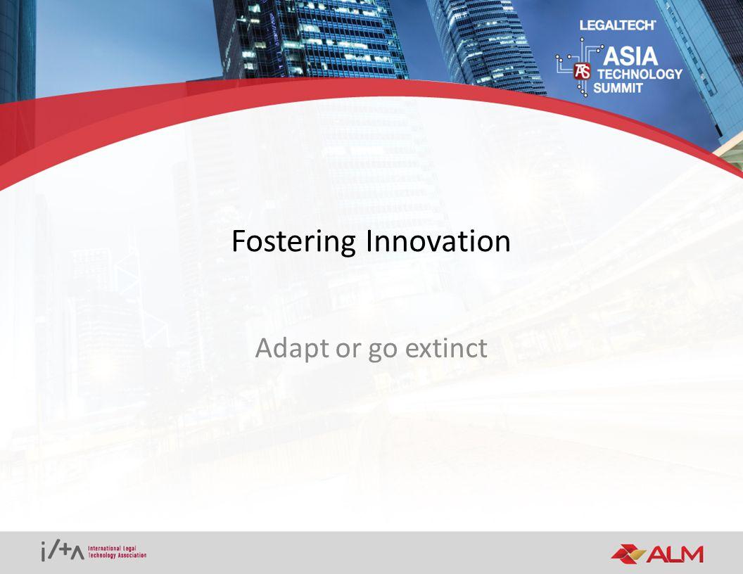 Fostering Innovation Adapt or go extinct