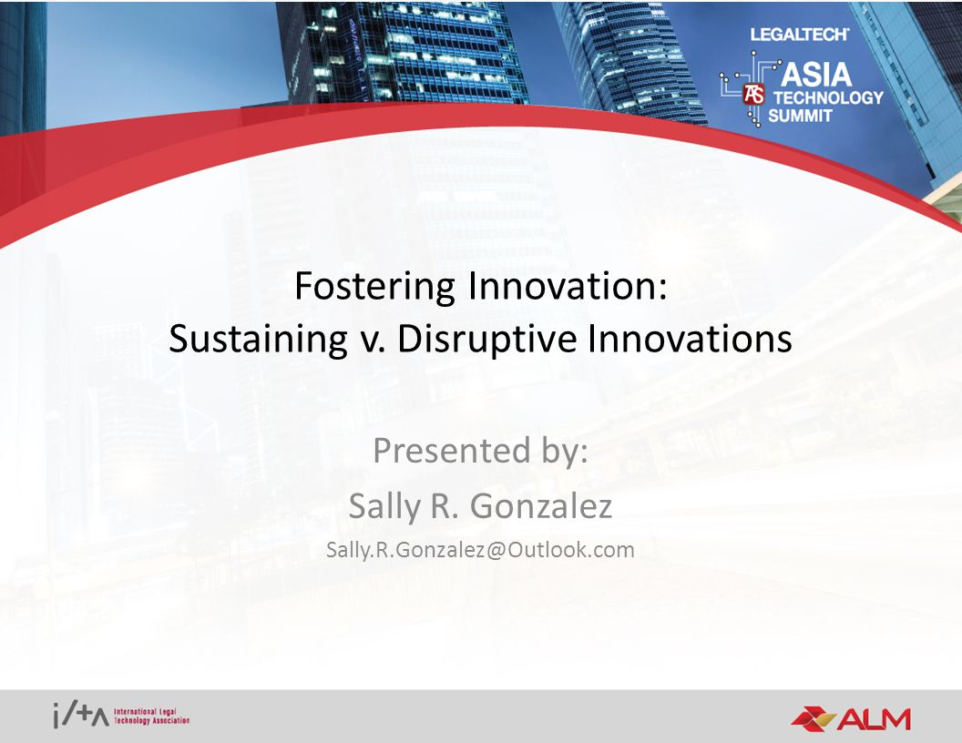 Fostering Innovation: Sustaining v. Disruptive Innovations Presented by: Sally R.