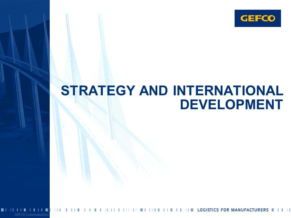 GEFCO Communication STRATEGY AND INTERNATIONAL DEVELOPMENT