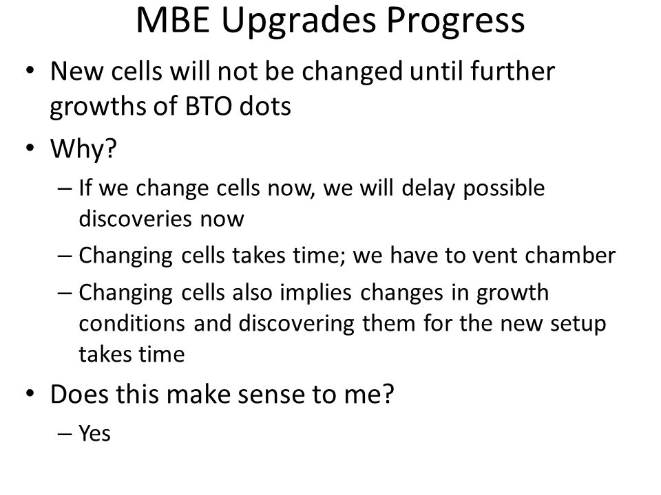 MBE Upgrades Progress New cells will not be changed until further growths of BTO dots Why.