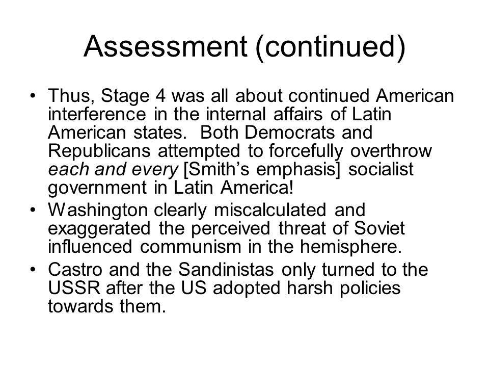 Assessment (continued) Thus, Stage 4 was all about continued American interference in the internal affairs of Latin American states.