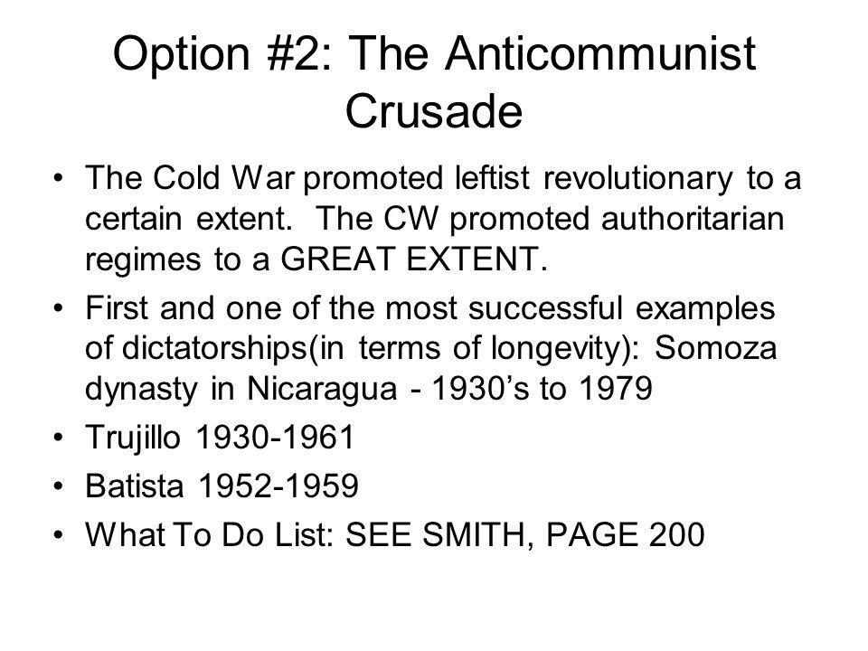 Option #2: The Anticommunist Crusade The Cold War promoted leftist revolutionary to a certain extent. The CW promoted authoritarian regimes to a GREAT