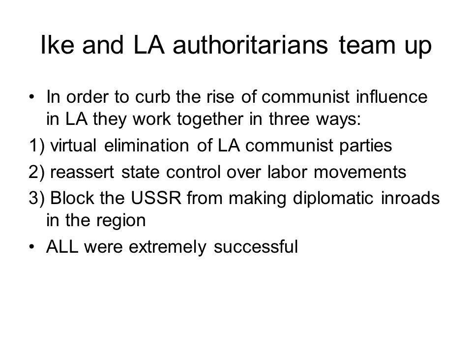 Ike and LA authoritarians team up In order to curb the rise of communist influence in LA they work together in three ways: 1) virtual elimination of L