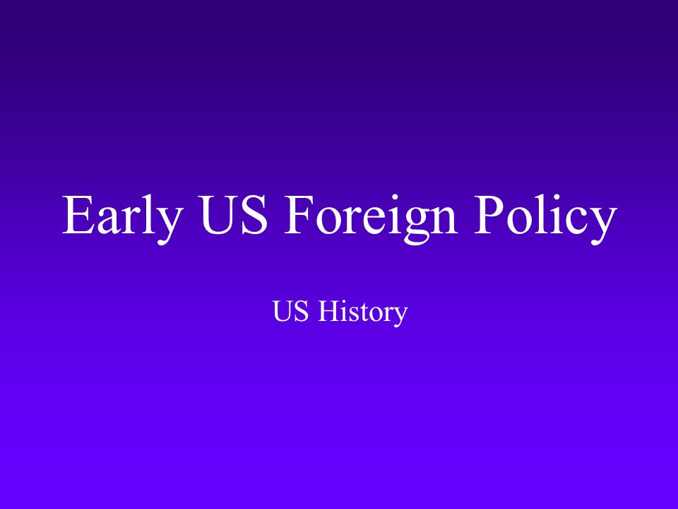 Early US Foreign Policy US History