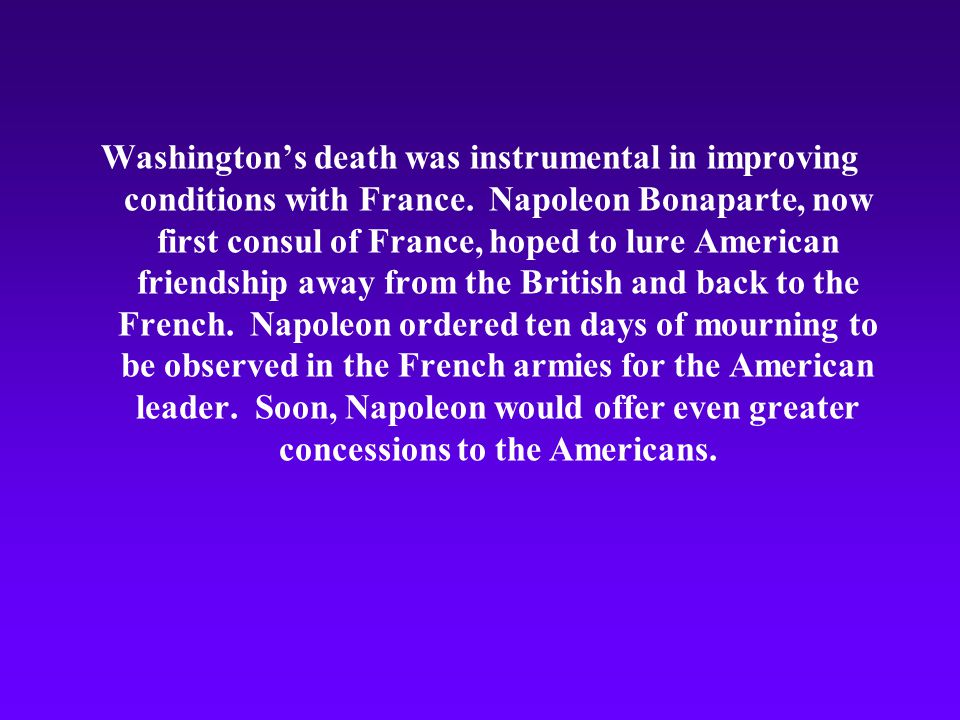 Washington's death was instrumental in improving conditions with France.