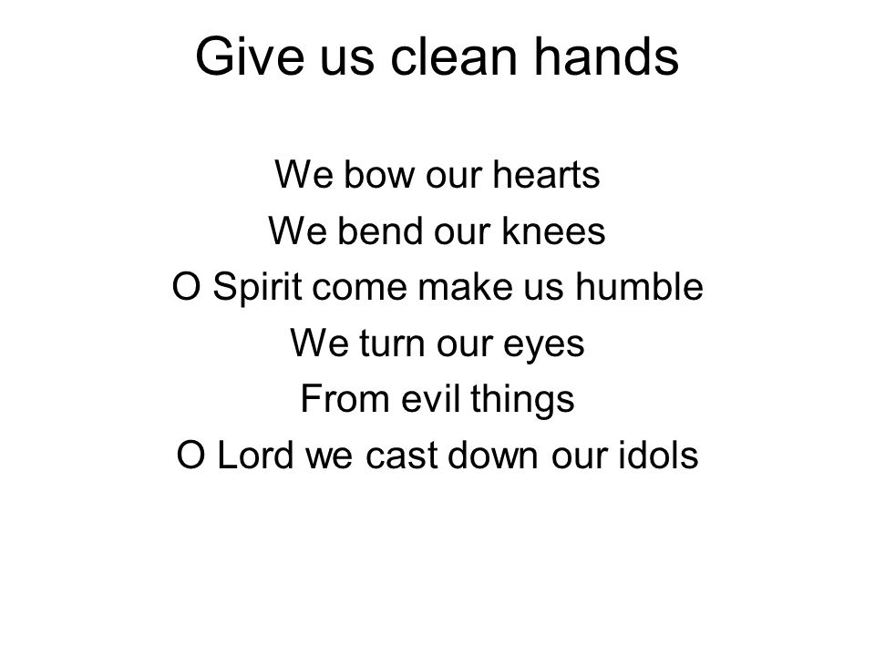 Give us clean hands Give us pure hearts Let us not lift our souls to another (repeat) God let us be a generation That seeks, seeks your face O God Of Jacob (repeat)