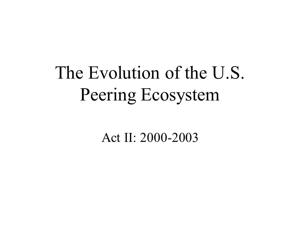 The Evolution of the U.S. Peering Ecosystem Act II: 2000-2003