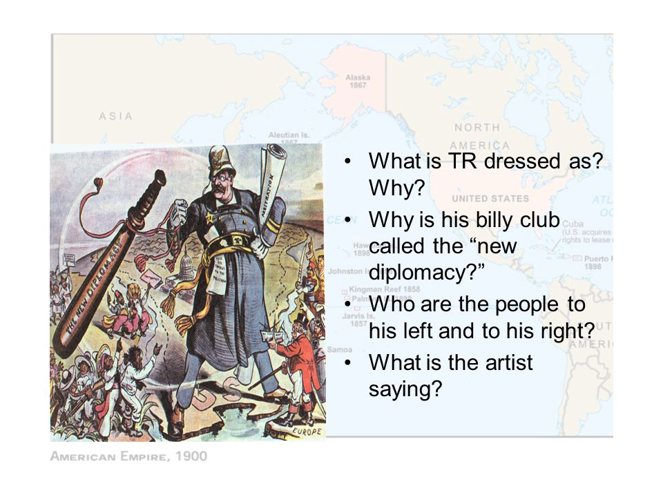 """What is TR dressed as? Why? Why is his billy club called the """"new diplomacy?"""" Who are the people to his left and to his right? What is the artist sayi"""