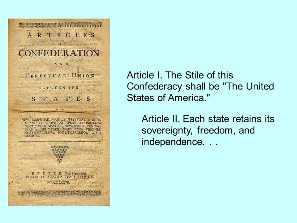 Article I.The Stile of this Confederacy shall be The United States of America. Article II.