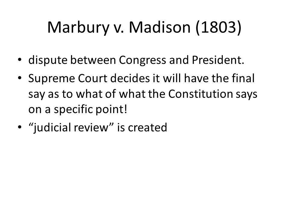 Marbury v. Madison (1803) dispute between Congress and President.