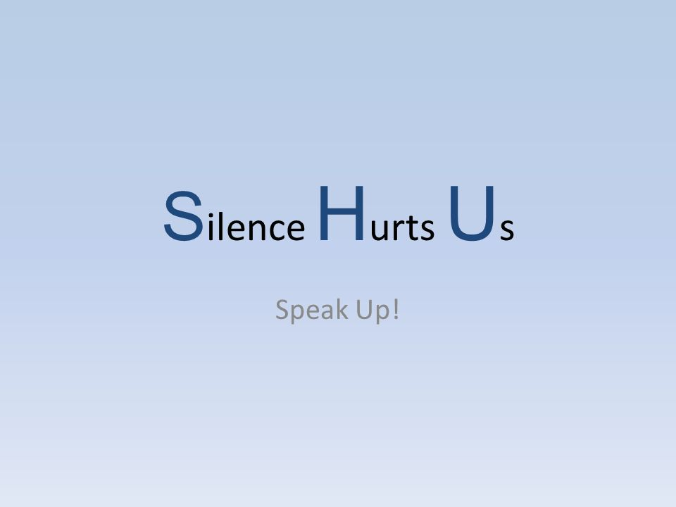 S ilence H urts U s SO … you aren't someone who bullies others, and you haven't been bullied yourself.