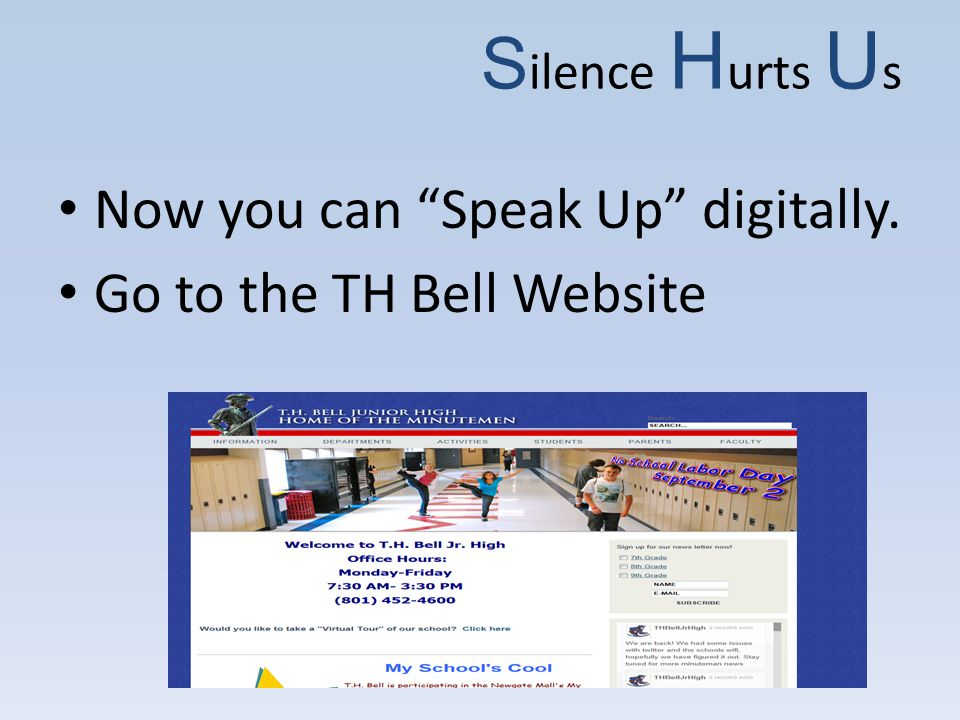 Now you can Speak Up digitally. Go to the TH Bell Website S ilence H urts U s