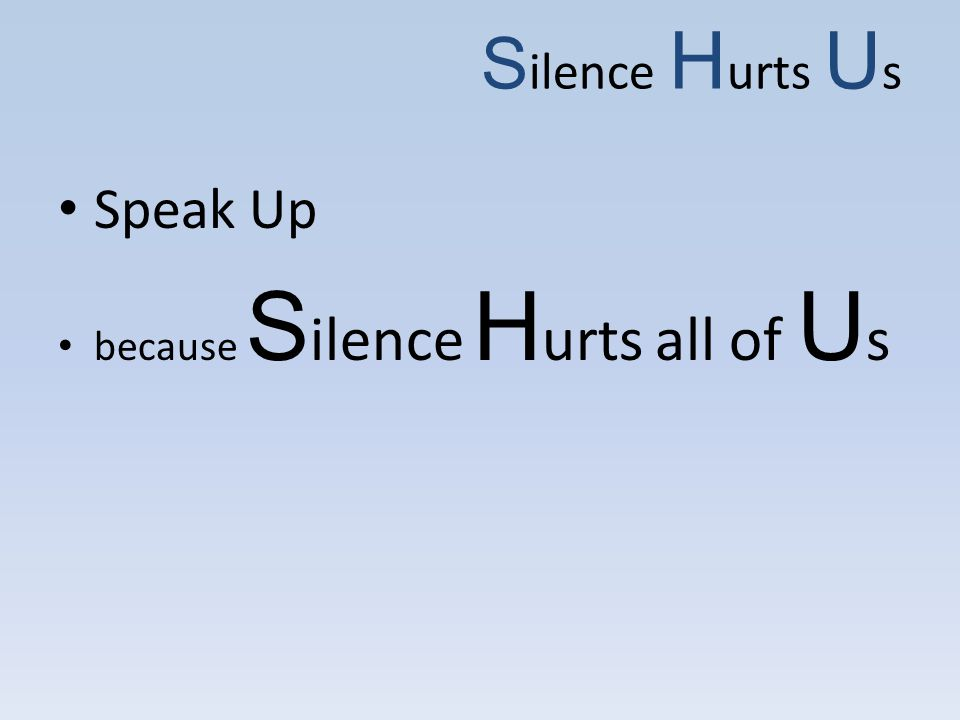 Speak Up because S ilence H urts all of U s S ilence H urts U s