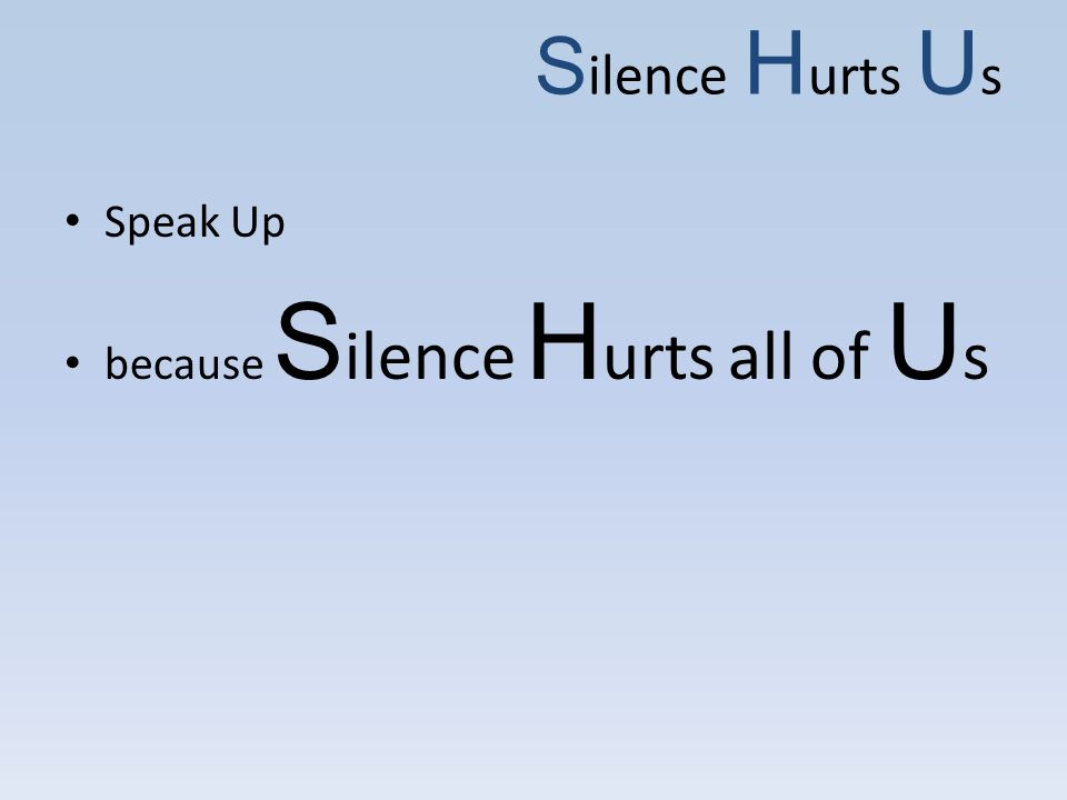 S ilence H urts U s Speak Up because S ilence H urts all of U s