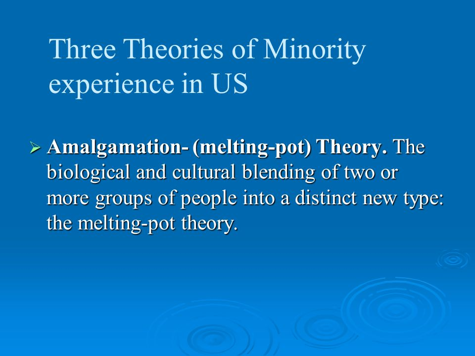  Amalgamation- (melting-pot) Theory.